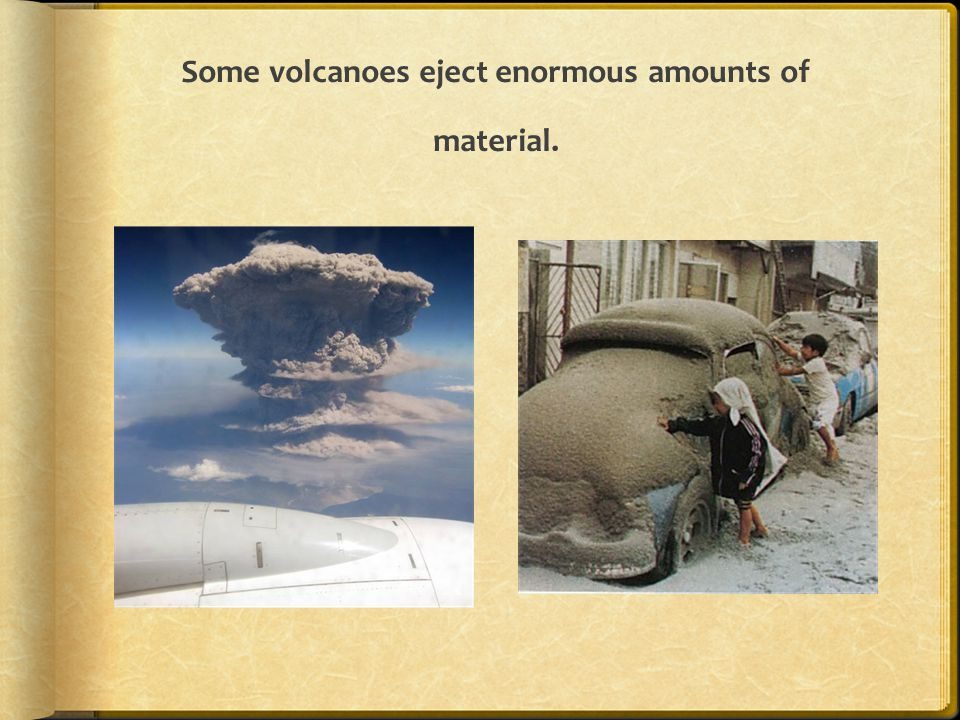 Some volcanoes eject enormous amounts of material.