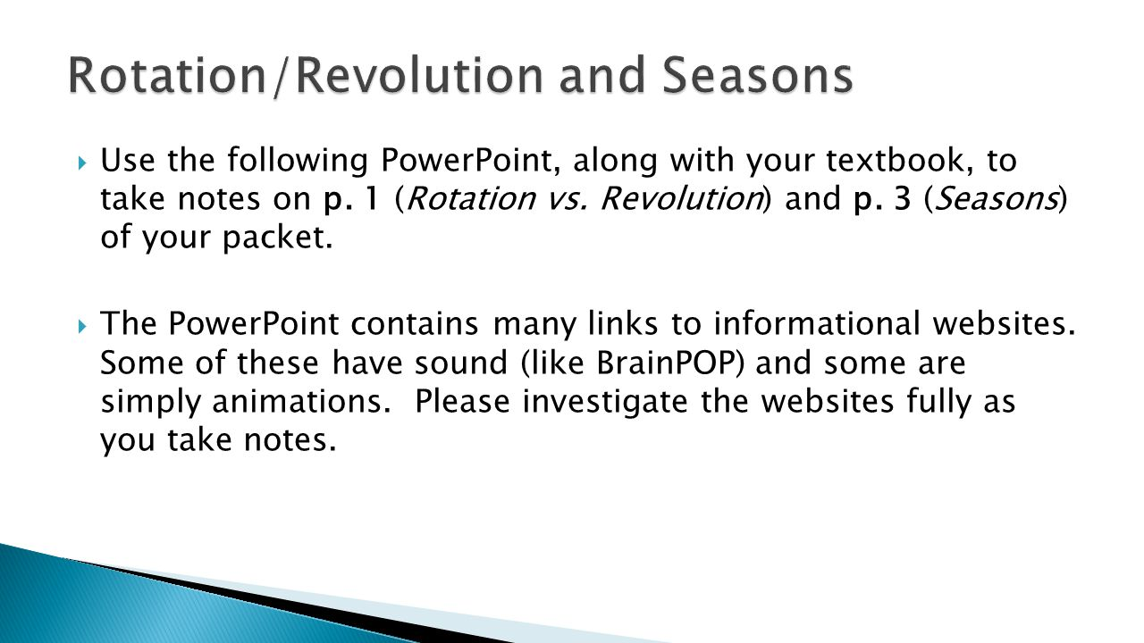  Use the following PowerPoint, along with your textbook, to take notes on p. 1 (Rotation vs. Revolution) and p. 3 (Seasons) of your packet.  The Pow