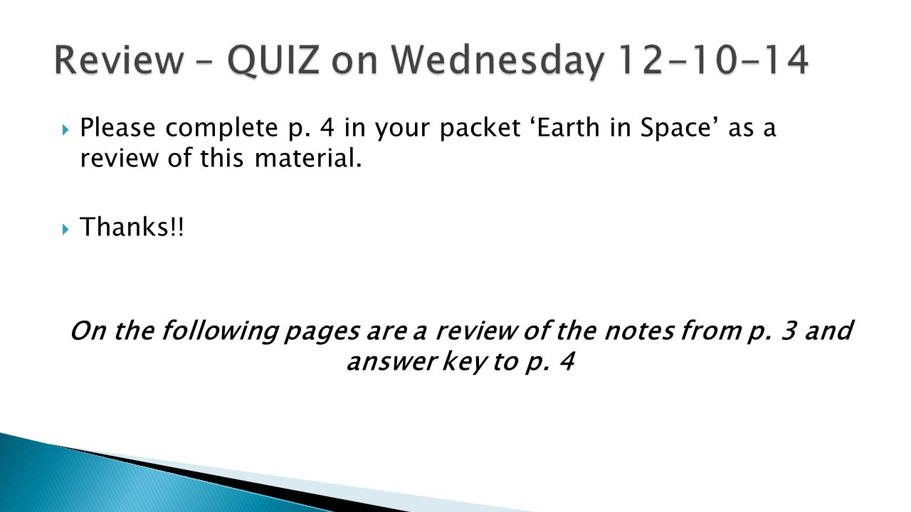  Please complete p. 4 in your packet 'Earth in Space' as a review of this material.  Thanks!! On the following pages are a review of the notes from