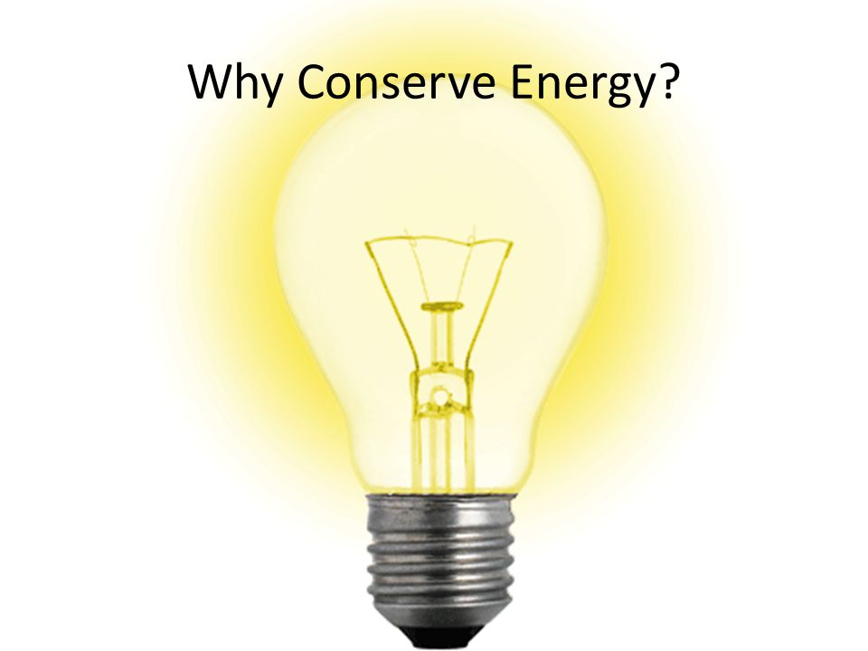 Why Conserve Energy?