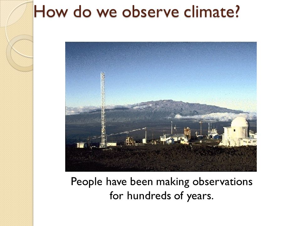 People have been making observations for hundreds of years. How do we observe climate?