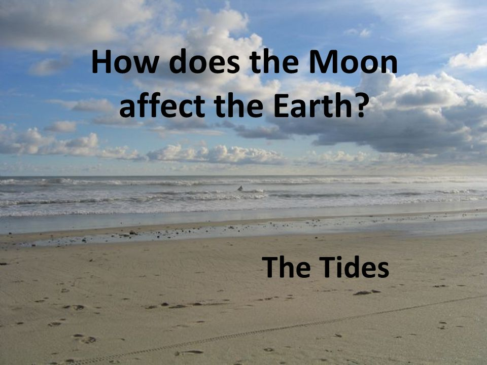How does the Moon affect the Earth? The Tides