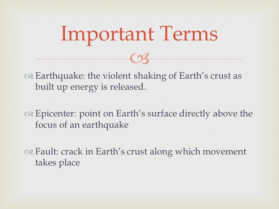  Earthquake: the violent shaking of Earth's crust as built up energy is released.