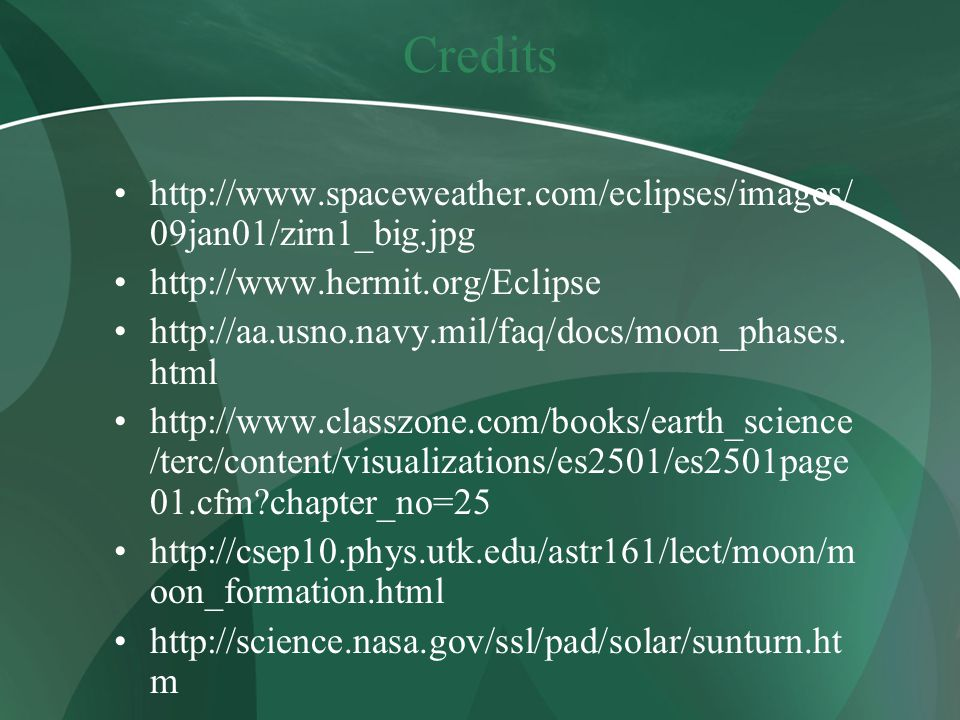 Credits http://www.spaceweather.com/eclipses/images/ 09jan01/zirn1_big.jpg http://www.hermit.org/Eclipse http://aa.usno.navy.mil/faq/docs/moon_phases.