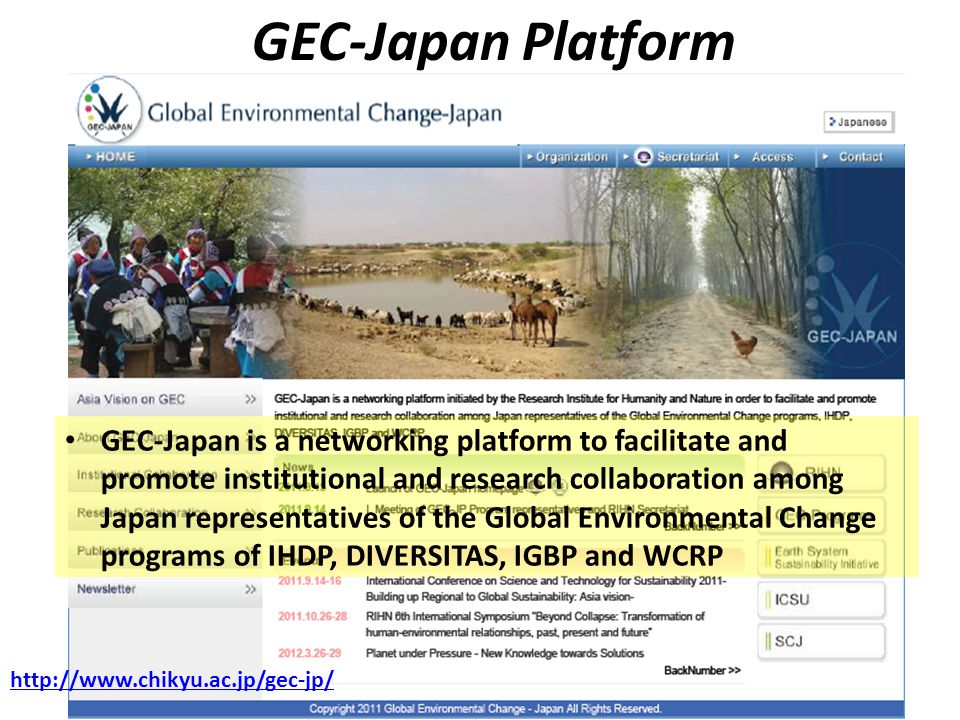 GEC-Japan Platform http://www.chikyu.ac.jp/gec-jp/ GEC-Japan is a networking platform to facilitate and promote institutional and research collaboration among Japan representatives of the Global Environmental Change programs of IHDP, DIVERSITAS, IGBP and WCRP