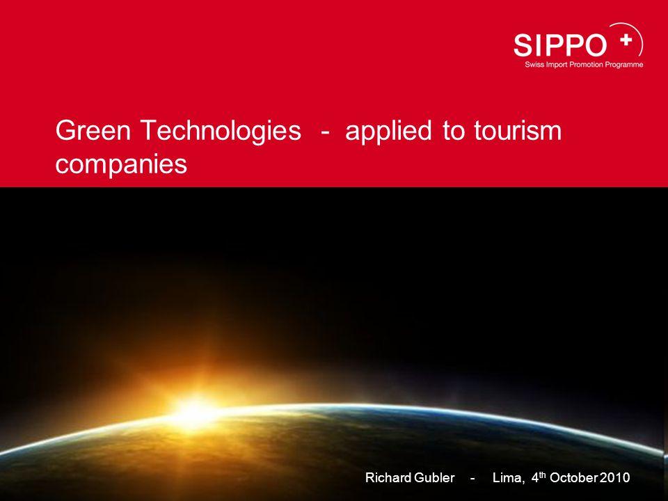 Hier Bild platzieren (weisser Balken bleibt nur bei Partner-Logo) Green Technologies - applied to tourism companies Richard Gubler - Lima, 4 th October 2010