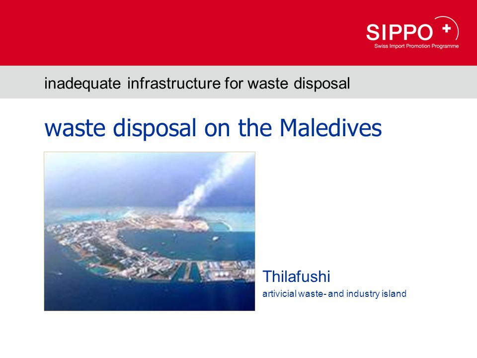 inadequate infrastructure for waste disposal Thilafushi artivicial waste- and industry island waste disposal on the Maledives