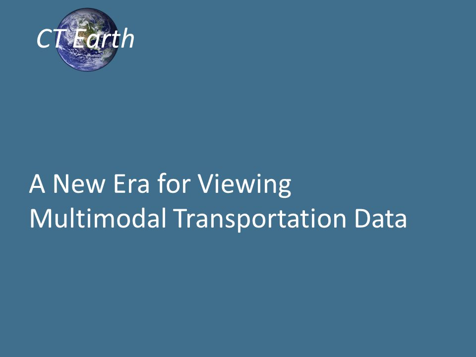 A New Era for Viewing Multimodal Transportation Data CT Earth