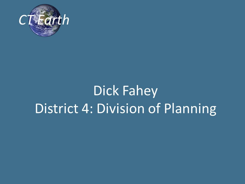 CT Earth Dick Fahey District 4: Division of Planning