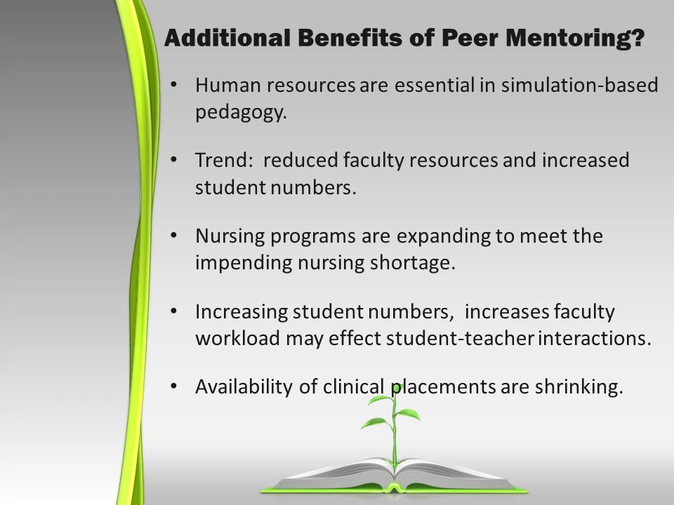 Additional Benefits of Peer Mentoring. Human resources are essential in simulation-based pedagogy.