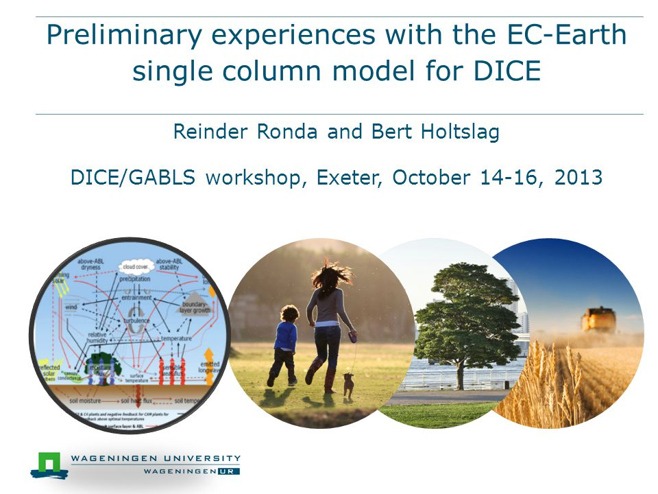 Preliminary experiences with the EC-Earth single column model for DICE DICE/GABLS workshop, Exeter, October 14-16, 2013 Reinder Ronda and Bert Holtslag