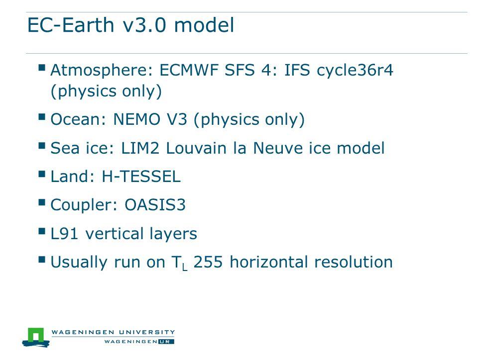 EC-Earth v3.0 model  Atmosphere: ECMWF SFS 4: IFS cycle36r4 (physics only)  Ocean: NEMO V3 (physics only)  Sea ice: LIM2 Louvain la Neuve ice model