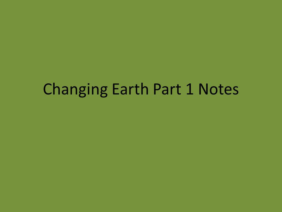 Changing Earth Part 1 Notes