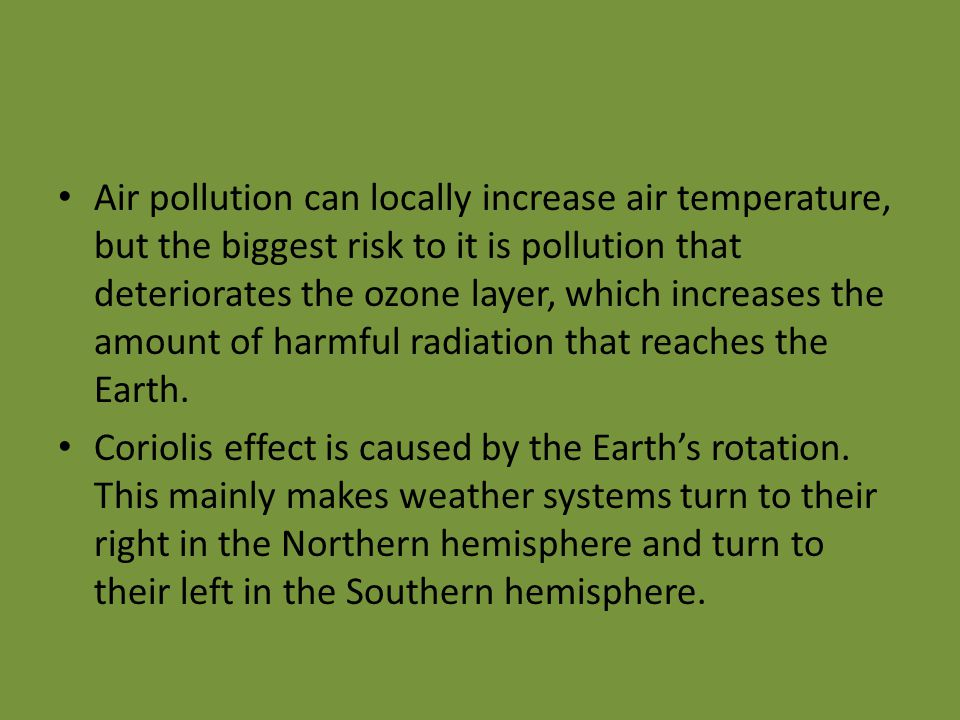 Air pollution can locally increase air temperature, but the biggest risk to it is pollution that deteriorates the ozone layer, which increases the amount of harmful radiation that reaches the Earth.