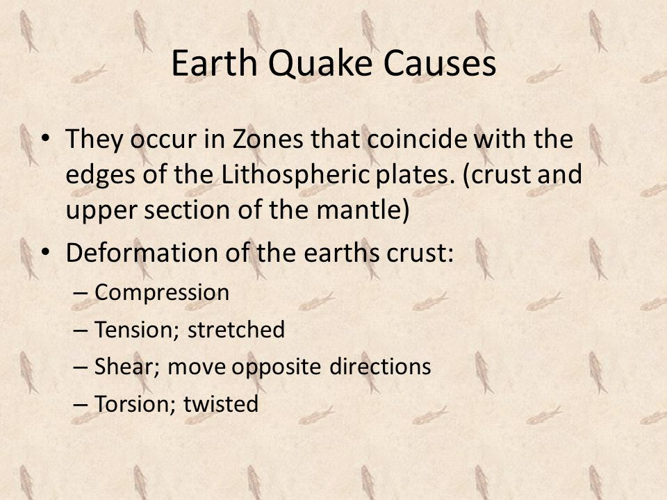 Earth Quake Causes They occur in Zones that coincide with the edges of the Lithospheric plates.