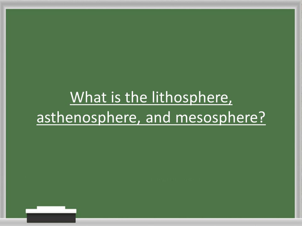 What is the lithosphere, asthenosphere, and mesosphere?