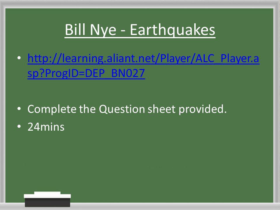 Bill Nye - Earthquakes http://learning.aliant.net/Player/ALC_Player.a sp?ProgID=DEP_BN027 http://learning.aliant.net/Player/ALC_Player.a sp?ProgID=DEP