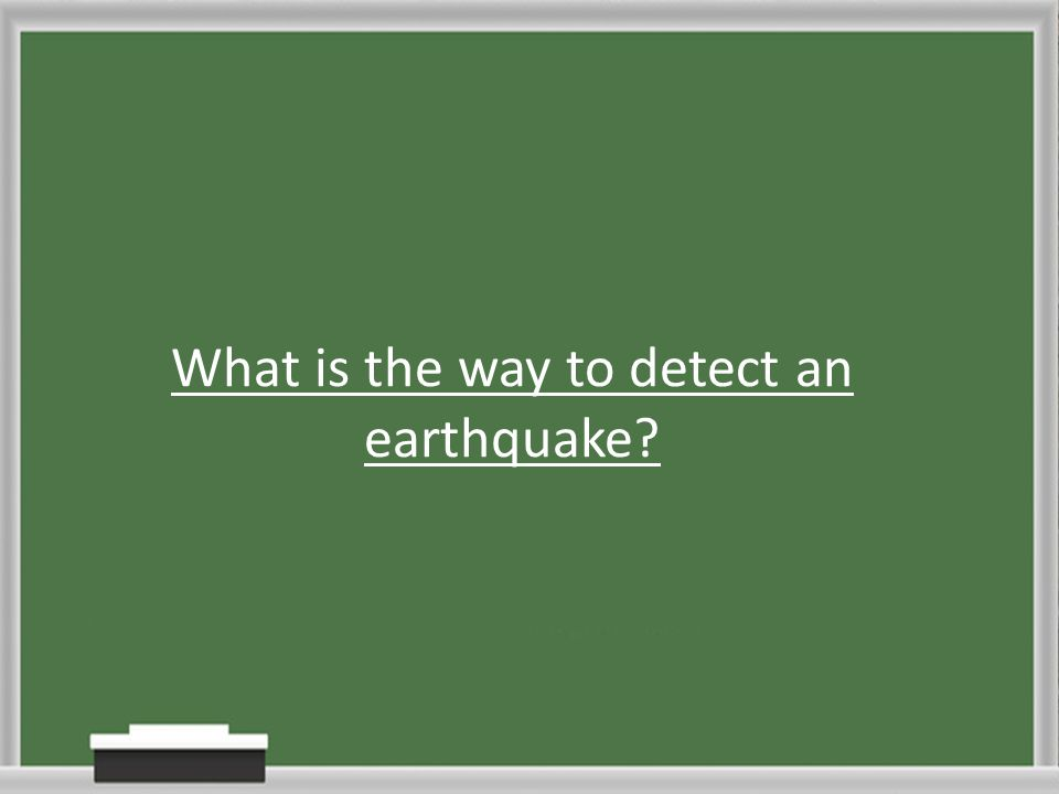 What is the way to detect an earthquake?