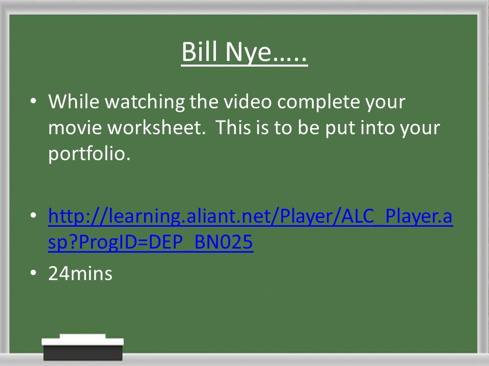 Bill Nye….. While watching the video complete your movie worksheet. This is to be put into your portfolio. http://learning.aliant.net/Player/ALC_Playe