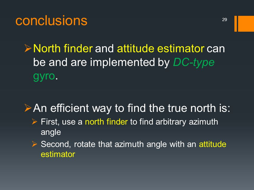 conclusions  North finder and attitude estimator can be and are implemented by DC-type gyro.