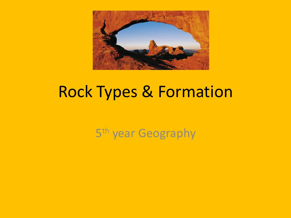 Rock Types & Formation 5 th year Geography