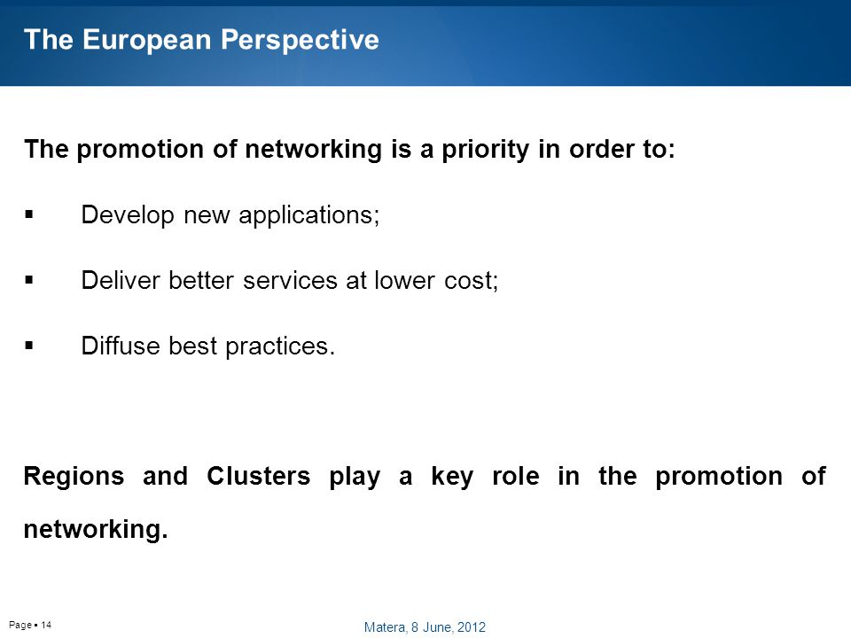 Page  14 The European Perspective The promotion of networking is a priority in order to:  Develop new applications;  Deliver better services at lower cost;  Diffuse best practices.