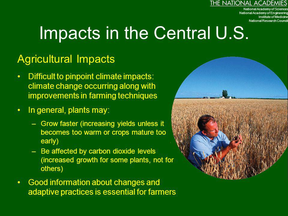 Impacts in the Central U.S. Agricultural Impacts Difficult to pinpoint climate impacts: climate change occurring along with improvements in farming te