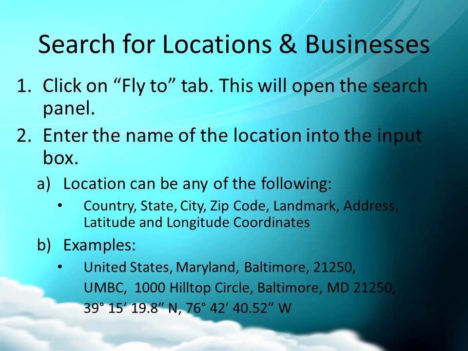 Search for Locations & Businesses 1.Click on Fly to tab.