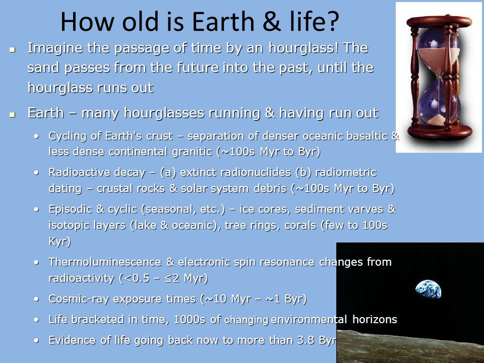 How old is Earth & life. Imagine the passage of time by an hourglass.