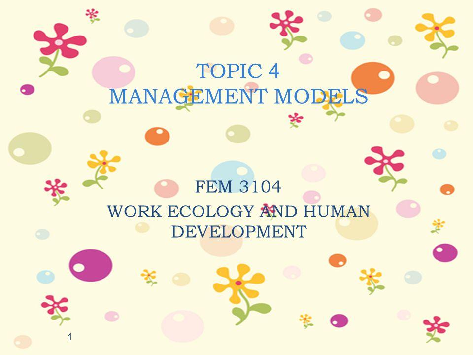 TOPIC 4 MANAGEMENT MODELS FEM 3104 WORK ECOLOGY AND HUMAN DEVELOPMENT 1