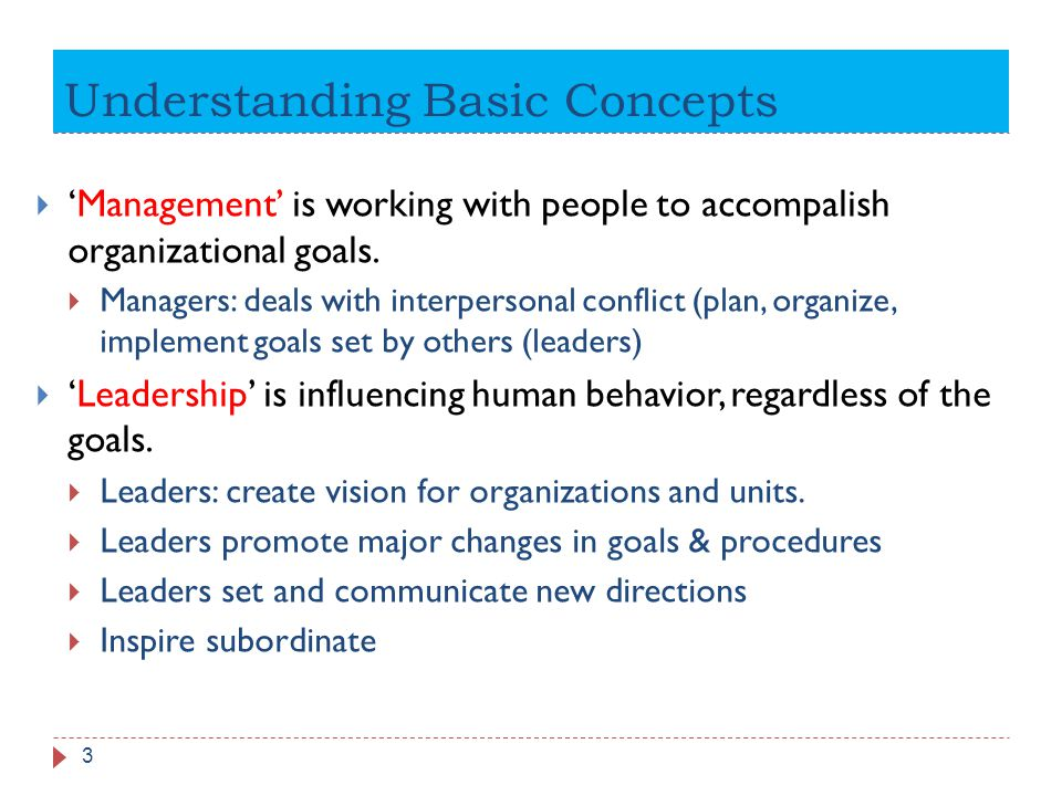 Understanding Basic Concepts 3  'Management' is working with people to accompalish organizational goals.  Managers: deals with interpersonal conflic
