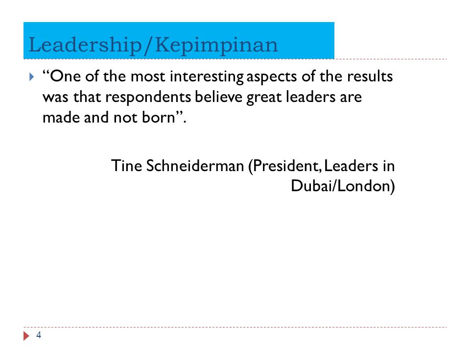 """Leadership/Kepimpinan 4  """"One of the most interesting aspects of the results was that respondents believe great leaders are made and not born"""". Tine"""