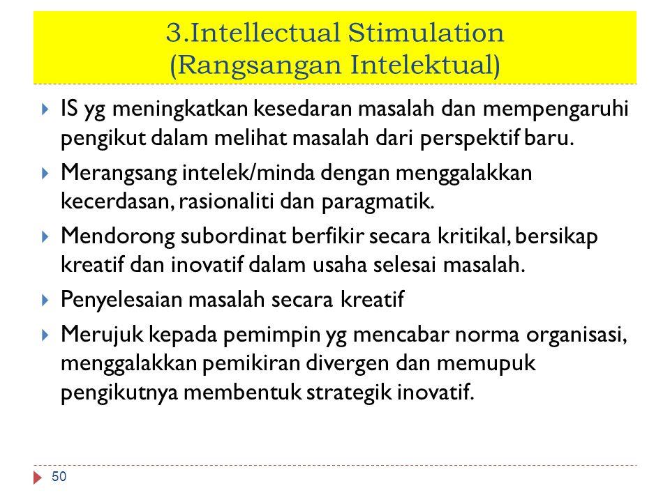 3.Intellectual Stimulation (Rangsangan Intelektual) 50  IS yg meningkatkan kesedaran masalah dan mempengaruhi pengikut dalam melihat masalah dari per