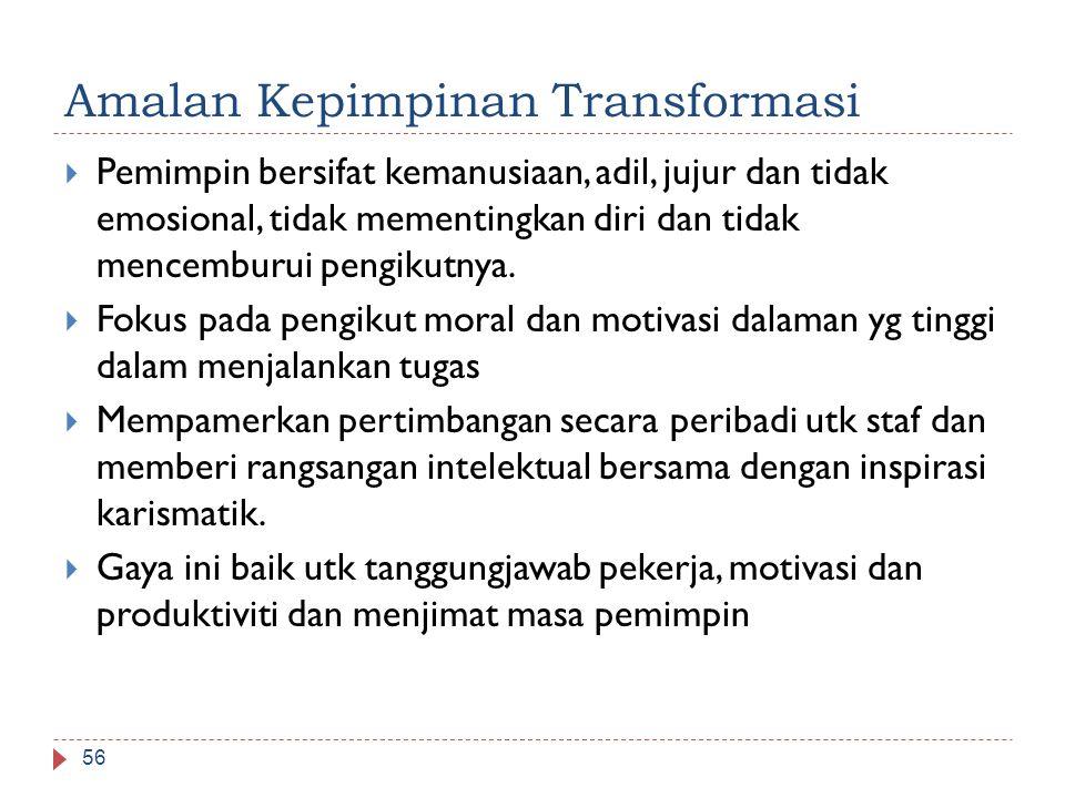 Amalan Kepimpinan Transformasi  Pemimpin bersifat kemanusiaan, adil, jujur dan tidak emosional, tidak mementingkan diri dan tidak mencemburui pengiku