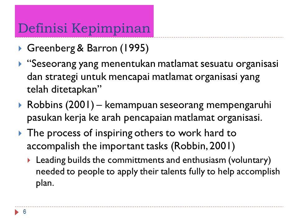"""Definisi Kepimpinan 6  Greenberg & Barron (1995)  """"Seseorang yang menentukan matlamat sesuatu organisasi dan strategi untuk mencapai matlamat organi"""