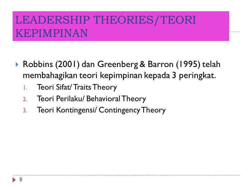 LEADERSHIP THEORIES/TEORI KEPIMPINAN 9  Robbins (2001) dan Greenberg & Barron (1995) telah membahagikan teori kepimpinan kepada 3 peringkat. 1. Teori