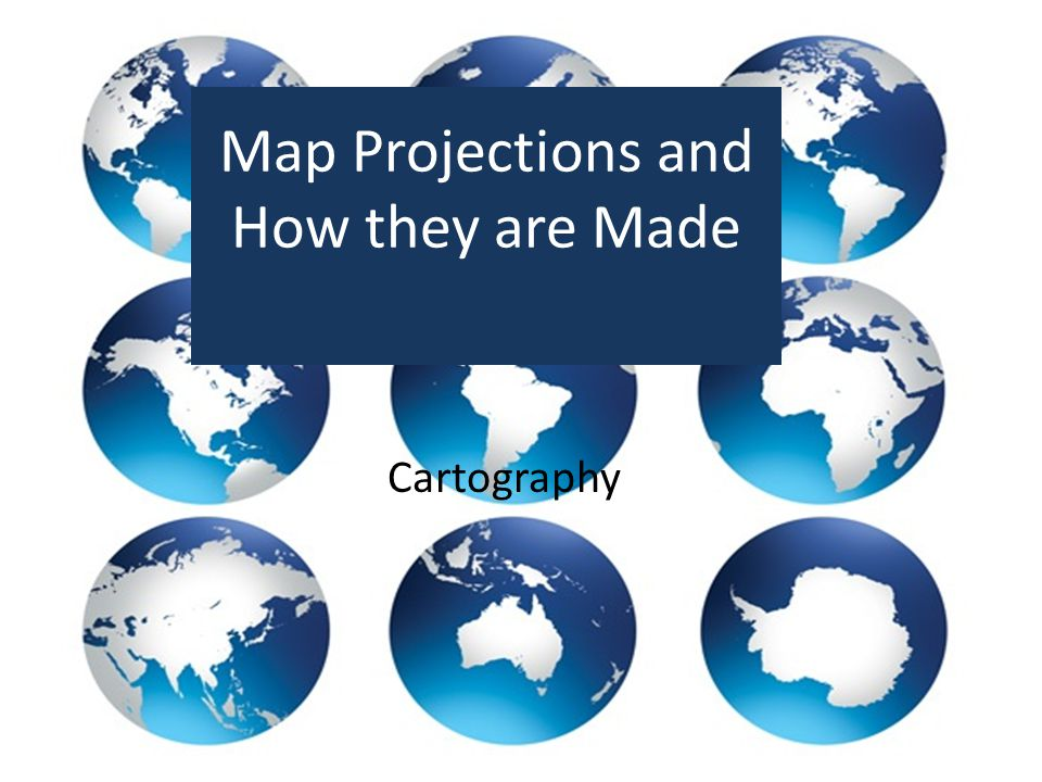 Map Projections and How they are Made Cartography