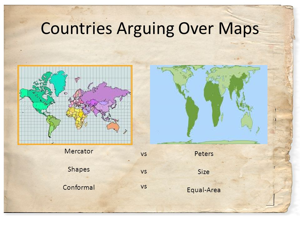 Countries Arguing Over Maps Mercator Shapes Conformal Peters Size Equal-Area vs