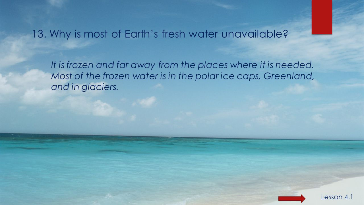 13. Why is most of Earth's fresh water unavailable.
