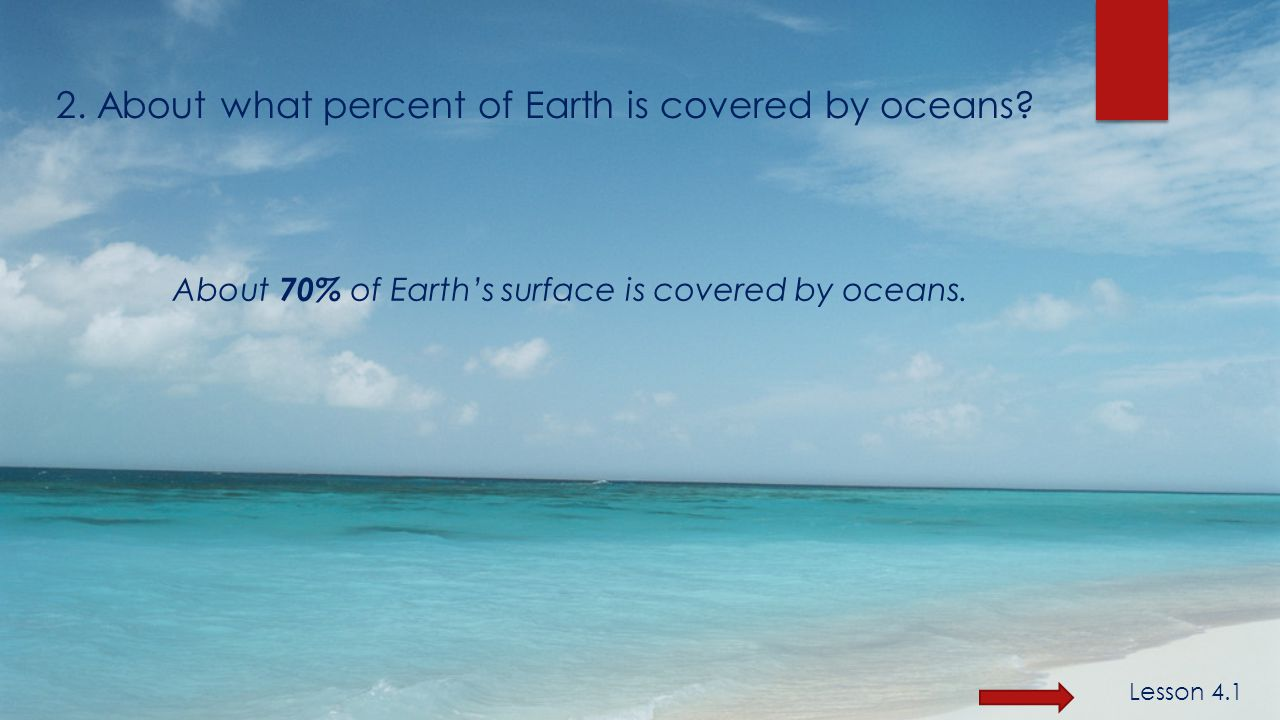 2. About what percent of Earth is covered by oceans.