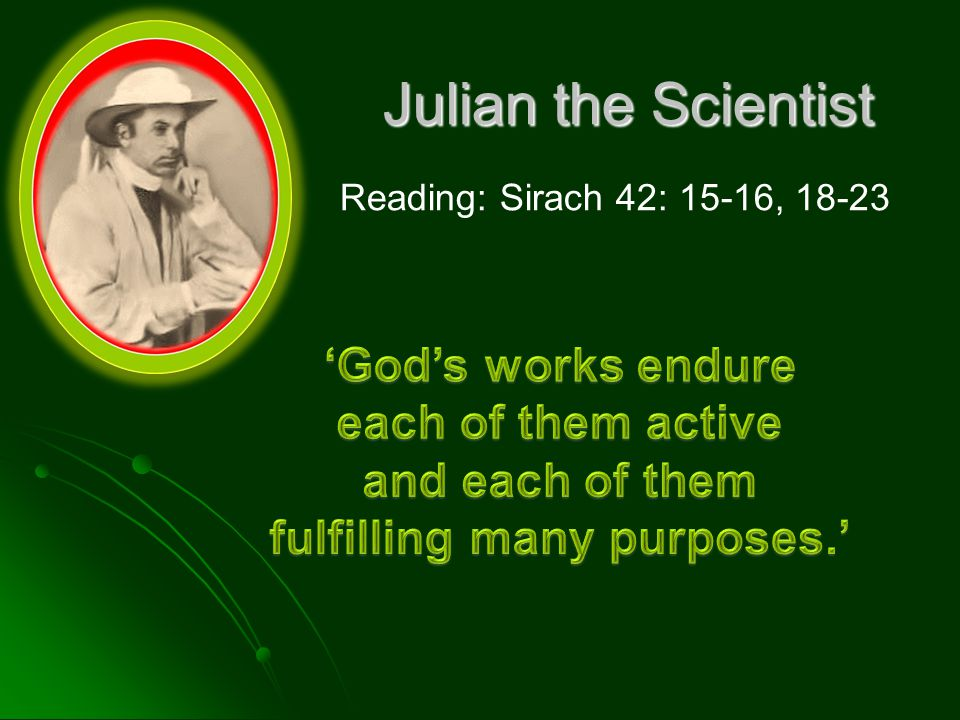 Julian the Scientist Reading: Sirach 42: 15-16, 18-23