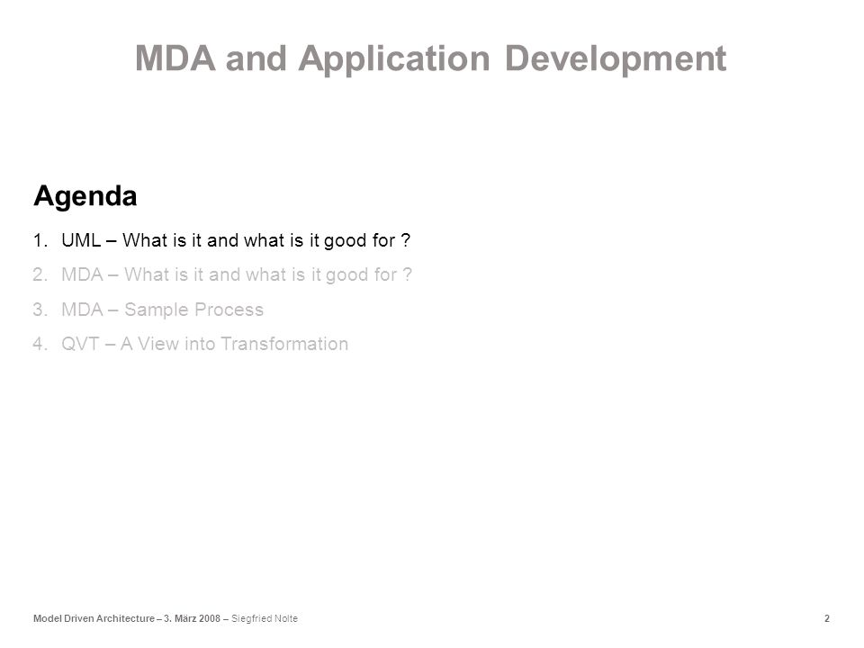 2Model Driven Architecture – 3. März 2008 – Siegfried Nolte 1.UML – What is it and what is it good for ? 2.MDA – What is it and what is it good for ?