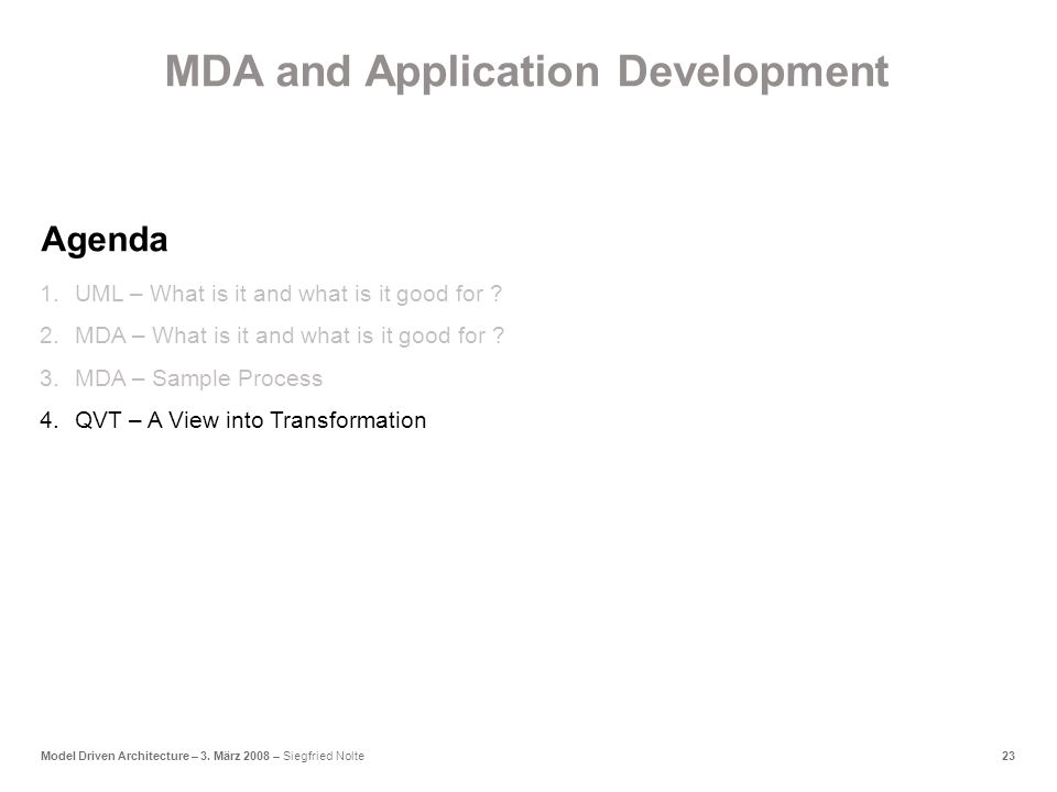 23Model Driven Architecture – 3. März 2008 – Siegfried Nolte 1.UML – What is it and what is it good for ? 2.MDA – What is it and what is it good for ?