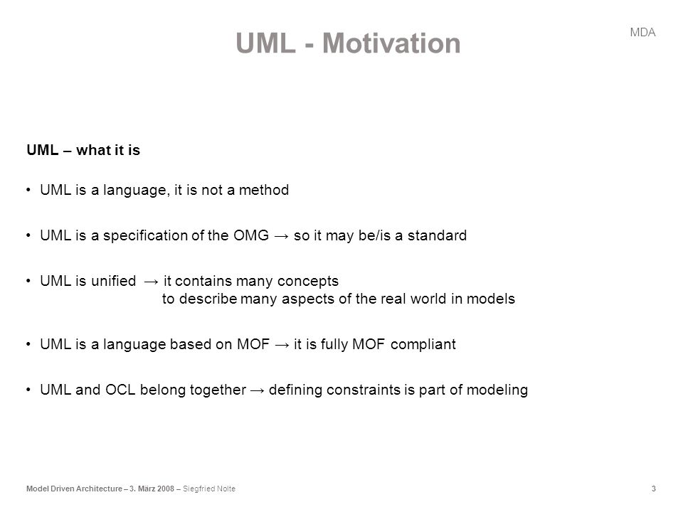 3Model Driven Architecture – 3. März 2008 – Siegfried Nolte UML is a language, it is not a method UML is a specification of the OMG → so it may be/is
