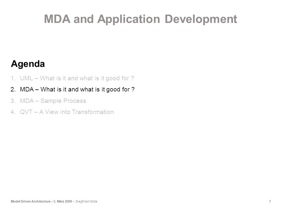 7Model Driven Architecture – 3. März 2008 – Siegfried Nolte 1.UML – What is it and what is it good for ? 2.MDA – What is it and what is it good for ?