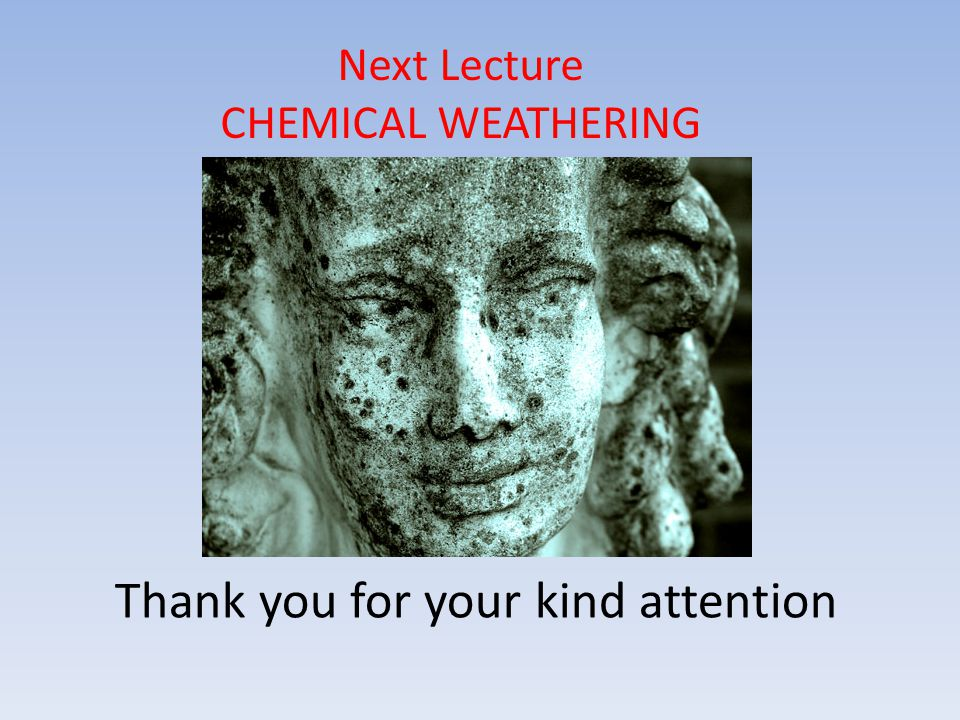 Next Lecture CHEMICAL WEATHERING Thank you for your kind attention
