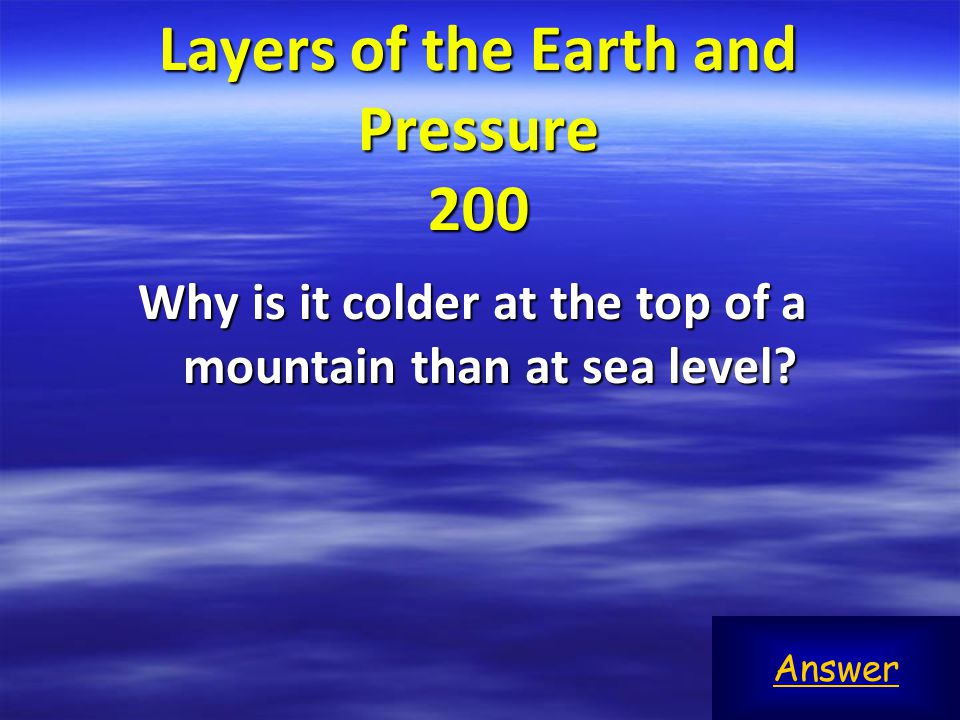 Layers of the Earth and Pressure 300 Answer The troposphere is composed of several gases.