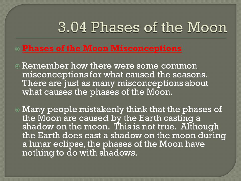  Phases of the Moon Misconceptions  Remember how there were some common misconceptions for what caused the seasons. There are just as many misconcep