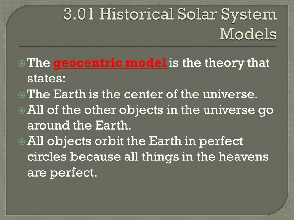  The geocentric model was accepted until the 16th century.