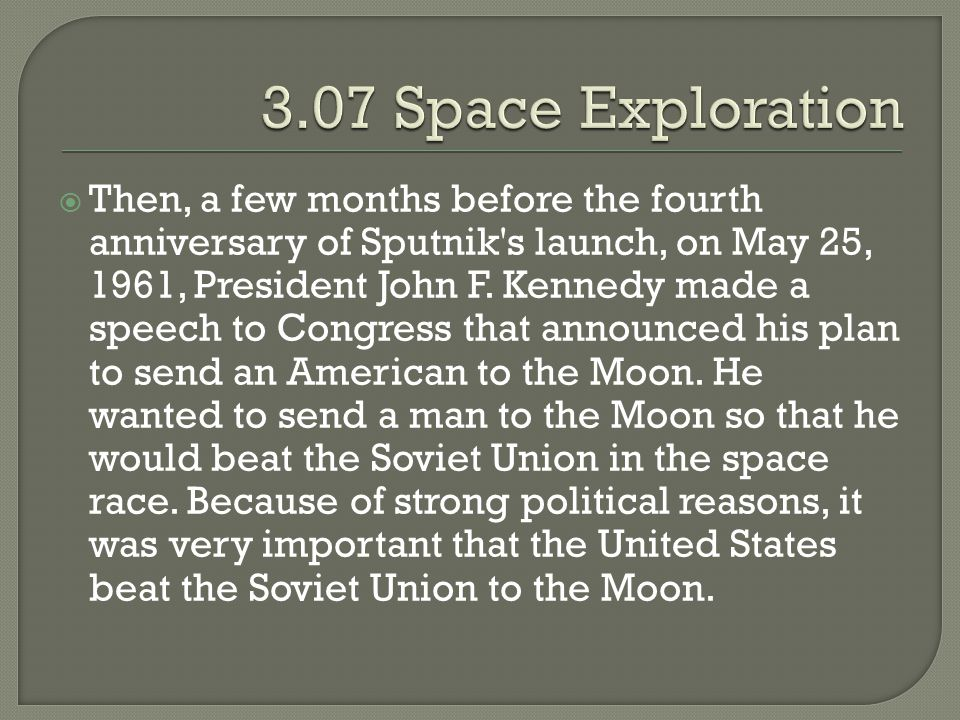  Then, a few months before the fourth anniversary of Sputnik's launch, on May 25, 1961, President John F. Kennedy made a speech to Congress that anno
